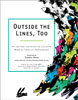 Outside the Lines, Too: An Inspired and Inventive Coloring Book by Creative